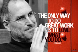 """The only way to do great work is to love what you do."""
