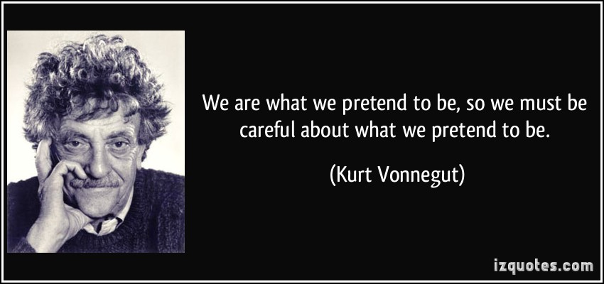 quote-we-are-what-we-pretend-to-be-so-we-must-be-careful-about-what-we-pretend-to-be-kurt-vonnegut-275879